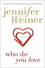 Who Do You Love: A Novel (Hardcover) by Jennifer Weiner, Hardcover 2015
