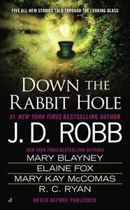 Down the Rabbit Hole by J.D. Robb, M. Blayney, R. C. Ryan, E. Fox, M.K. McComas