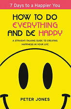 USED (GD) How to Do Everything and Be Happy: Your step-by-step, straight-talking