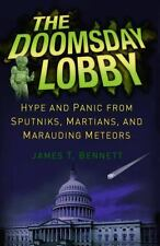The Doomsday Lobby : Hype and Panic from Sputniks, Martians, and Marauding...