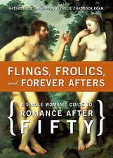 Good, Flings, Frolics and Forever Afters: A Single Woman's Guide to Romance Afte