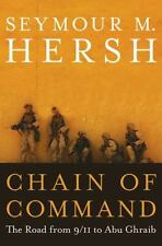 Chain of Command : The Road from 9/11 to Abu Ghraib by Seymour M. Hersh...