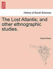 The Lost Atlantis; And Other Ethnographic Studies. by Wilson, Daniel New,