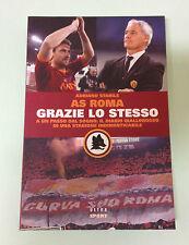 CALCIO: AS ROMA GRAZIE LO STESSO – Libro in prima edizione **Nuovo e Perfetto**