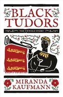 Black Tudors The Untold Story by Miranda Kaufmann 9781786071842 (Hardback, 2017)