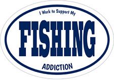 Fishing Decal - I Work To Support My Fishing Addiction Fishing Vinyl Sticker
