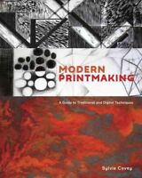 Modern Printmaking : A Guide to Traditional and Digital Techniques, Hardcover...