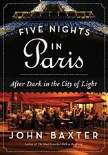 Five Nights in Paris: After Dark in the City of Light by John Baxter...