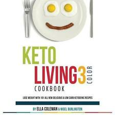 Good, Keto Living 3 - Color Cookbook: Lose Weight with 101 All New Delicious & L