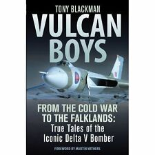 Vulcan Boys: From the Cold War to the Falklands: True Tales of the Iconic Delta V Bomber by Tony Blackman (Hardback, 2014)