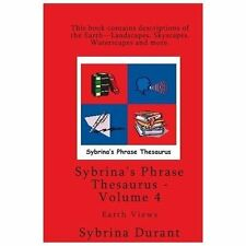 Volume 4 - Sybrina's Phrase Thesaurus : Earth Views by Sybrina Durant (2013,...