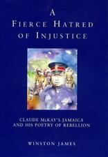 A Fierce Hatred of Injustice: Claude McKay's Jamaican Poetry of-ExLibrary