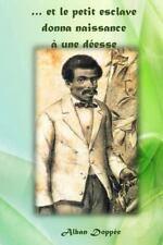 ... et le Petit Esclave Donna Naissance à une Déesse : Ou la Vie Romancée de...
