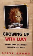 Growing Up with Lucy: How to Build an Android in Twenty Easy Steps by Grand, St