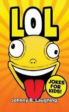 Funny Jokes for Kids: LoL! : Funny Jokes for Kids by Johnny Laughing (2016,...