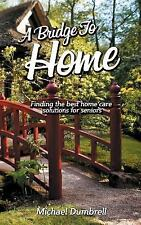 A Bridge to Home: Finding the Best Home Care Solutions for Seniors : Home...
