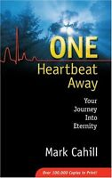 One Heartbeat Away: Your Journey into Eternity by Mark Cahill