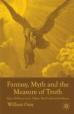 Fantasy, Myth And The Measure Of Truth: Tales Of Pullman, Lewis, Tolkien, Mac...