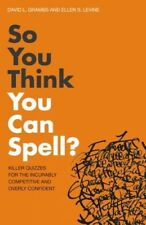 Excellent, So You Think You Can Spell?: Killer Quizzes for the Incurably Competi