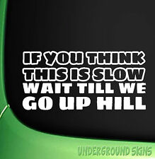 IF YOU THINK THIS IS SLOW FUNNY CAR STICKER JDM EURO CORSA VW VAUXHALL SAXO