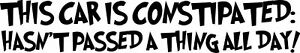 CAR CONSTIPATED HASN'T PASSED ALL DAY,FUNNY, CAR DECAL STICKER