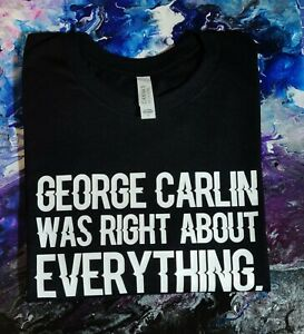 George Carlin was Right About Everything   Adult Unisex T-Shirt in Black
