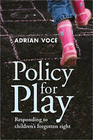 Policy for play. Responding to children's forgotten right by Voce, Adrian (Paper