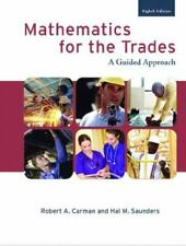 Mathematics for the Trades (8th Edition), Saunders, Hal M., Carman Emeritus, Rob