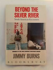 Jimmy Burns.Beyond The Silver River.South American Encounters. HB.DJ.1st Ed.1989
