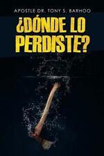 Donde lo Perdidte by Apostol Tony Barhoo (2013, Paperback)