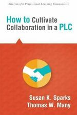 HOW TO CULTIVATE COLLABORATION IN A PLC - NEW PAPERBACK BOOK