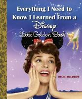 Everything I Need To Know I Learned From A Disney Little Golden Book (disney)...