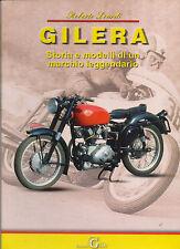 GILERA MOTO E MITI  STORIA E MODELLI DI UN MARCHIO LEGGENDARIO - ED. GAIA 2012