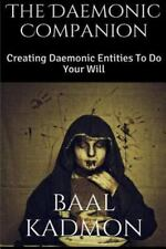 The Daemonic Companion : Creating Daemonic Entities to Do Your Will by Baal...
