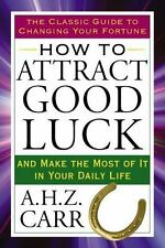 How to Attract Good Luck : And Make the Most of It in Your Daily Life by A....