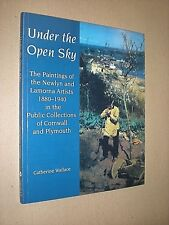 UNDER THE OPEN SKY NEWLYN & LAMORNA ARTISTS 1880-1940. WALLACE. 2002 1st EDITION