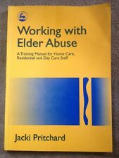 Working with Elder Abuse: A Training Manual for Home Care, Residential and...