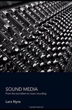 Sound Media: From Live Journalism to Music Recording Book & CD -  Lars Nye