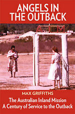 Angels in the Outback: The Australian Inland Mission: A Century of Service to the Outback by Max Griffiths (Paperback, 2012)