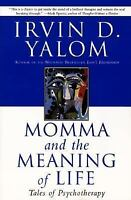 Momma and the Meaning of Life : Tales of Psychotherapy by Irvin D. Yalom
