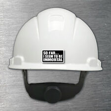 So far I seem to be immortal hardhat Sticker 10yr water/fade proof vinyl