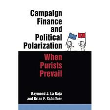 Campaign Finance and Political Polarization: When Puris - Paperback NEW Raymond
