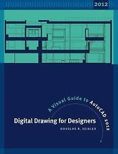 Digital Drawing for Designers : A Visual Guide to AutoCAD 2012 by Douglas R. Se…