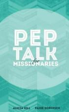 Pep Talk for Missionaries by Alicia Hill and Paige Sorensen (2014, Paperback)