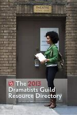 The Dramatists Guild Resource Directory 2013: The Writers Guide to the Theatrica
