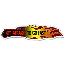 "Not Afraid To Go Fast Racing Racer car bumper sticker decal 8"" x 2"""