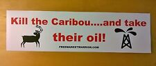 Kill the Caribou...and Take their Oil! (Conservative Bumper Sticker)