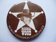 MARSHALL WOOD WORLD CHAMPION GUNSLINGERS BUTTON BADGE.