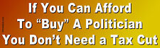 """If You Can Afford To """"Buy"""" A Politician... - Laptop/Window/Bumper Sticker"""