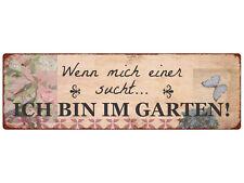 Shabby Vintage METALLSCHILD Blechschild WENN MICH EINER SUCHT, ICH BIN IM GARTEN